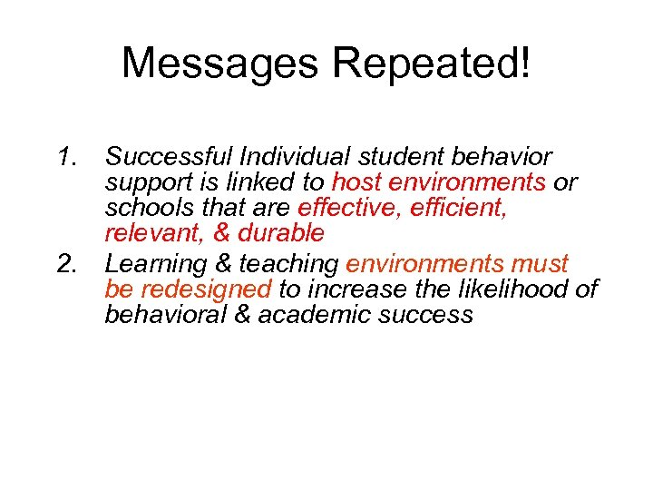 Messages Repeated! 1. Successful Individual student behavior support is linked to host environments or