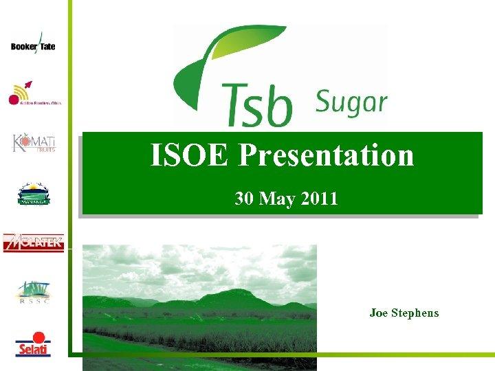 ISOE Presentation 30 May 2011 Joe Stephens