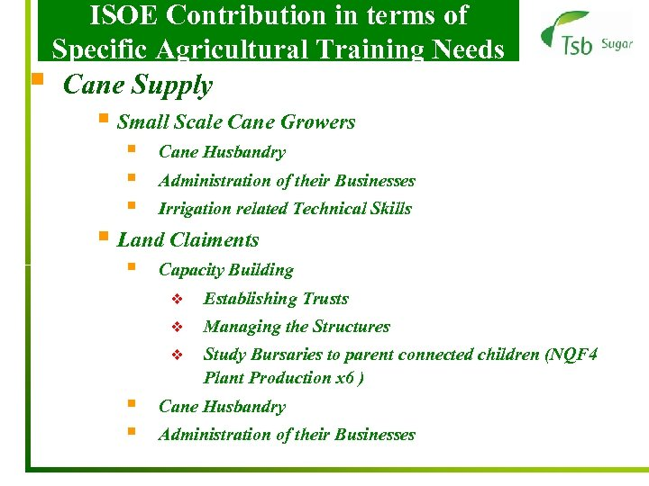 ISOE Contribution in terms of Specific Agricultural Training Needs § Cane Supply § Small