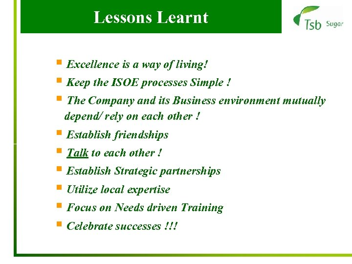 Lessons Learnt § Excellence is a way of living! § Keep the ISOE processes