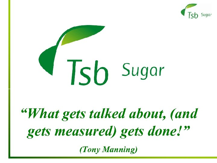 """""""What gets talked about, (and gets measured) gets done!"""" (Tony Manning)"""