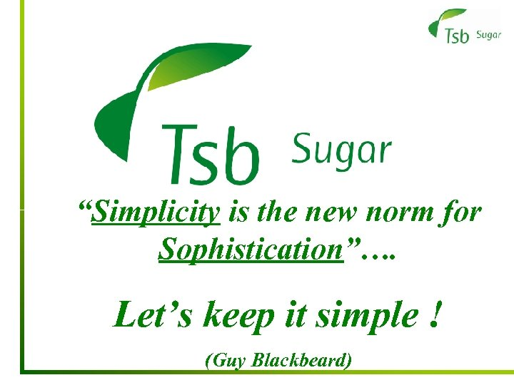 """""""Simplicity is the new norm for Sophistication""""…. Let's keep it simple ! (Guy Blackbeard)"""