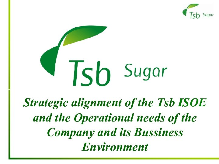 Strategic alignment of the Tsb ISOE and the Operational needs of the Company and