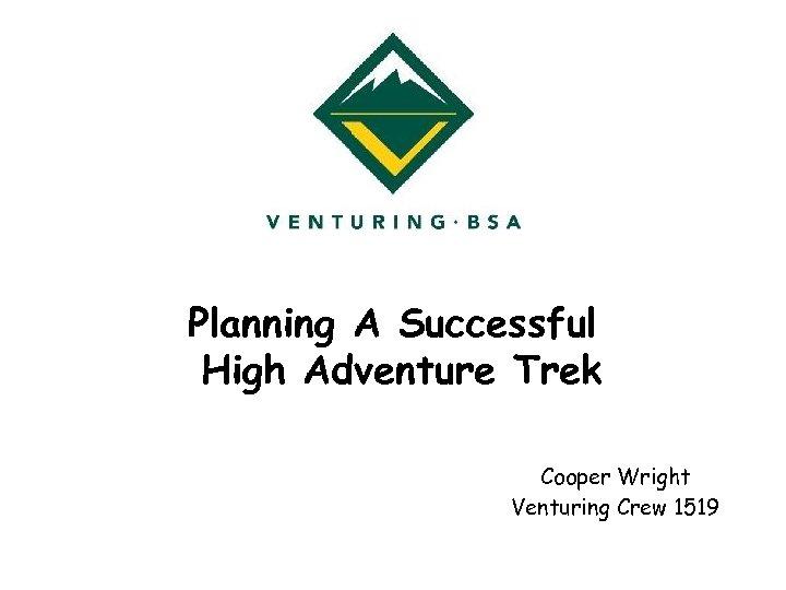 Planning A Successful High Adventure Trek Cooper Wright Venturing Crew 1519
