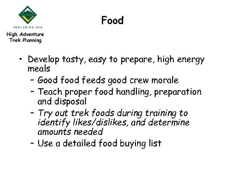 Food High Adventure Trek Planning • Develop tasty, easy to prepare, high energy meals