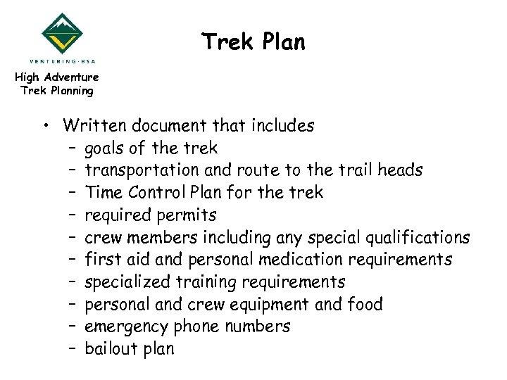 Trek Plan High Adventure Trek Planning • Written document that includes – goals of