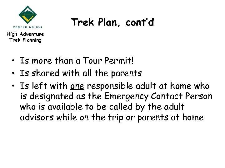 Trek Plan, cont'd High Adventure Trek Planning • Is more than a Tour Permit!