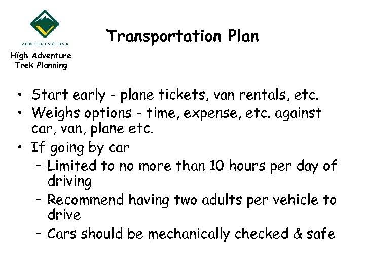 Transportation Plan High Adventure Trek Planning • Start early - plane tickets, van rentals,