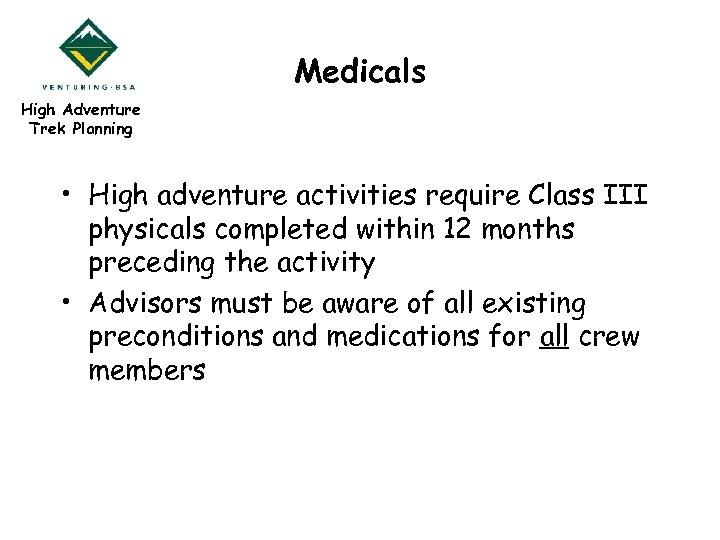 Medicals High Adventure Trek Planning • High adventure activities require Class III physicals completed