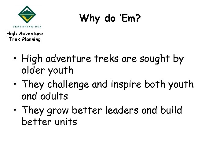 Why do 'Em? High Adventure Trek Planning • High adventure treks are sought by