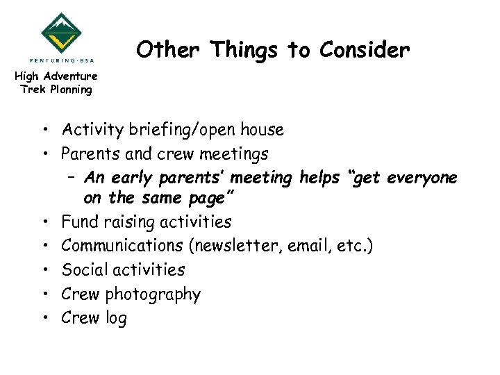 Other Things to Consider High Adventure Trek Planning • Activity briefing/open house • Parents