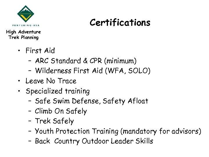 High Adventure Trek Planning Certifications • First Aid – ARC Standard & CPR (minimum)