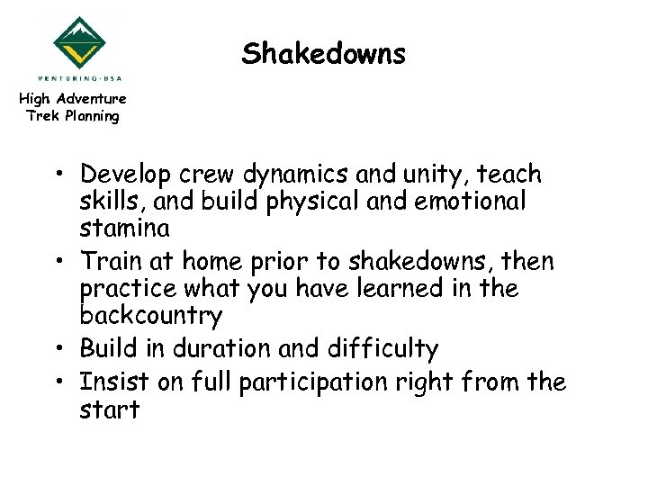 Shakedowns High Adventure Trek Planning • Develop crew dynamics and unity, teach skills, and