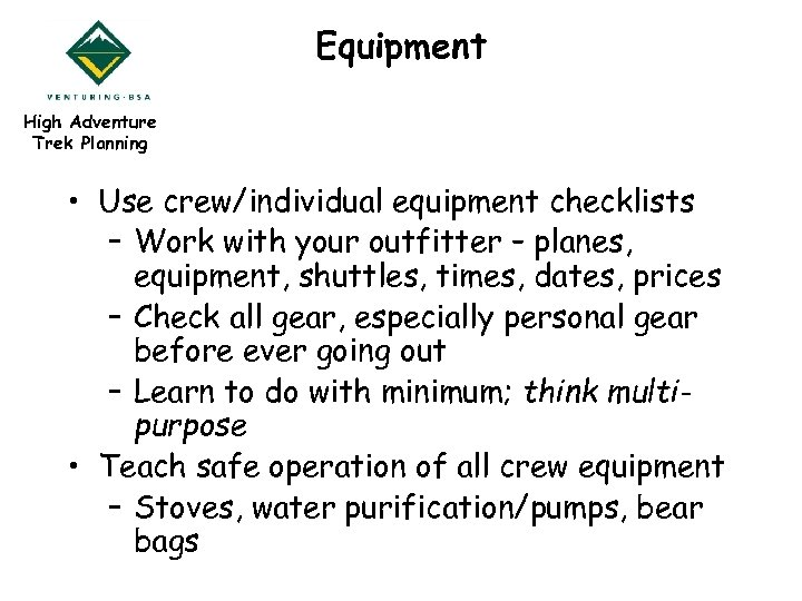 Equipment High Adventure Trek Planning • Use crew/individual equipment checklists – Work with your