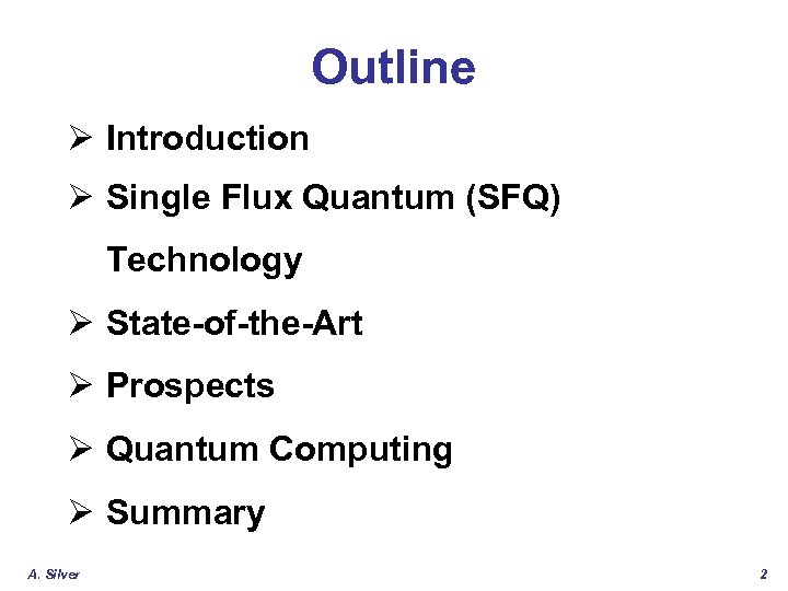 Outline Ø Introduction Ø Single Flux Quantum (SFQ) Technology Ø State-of-the-Art Ø Prospects Ø