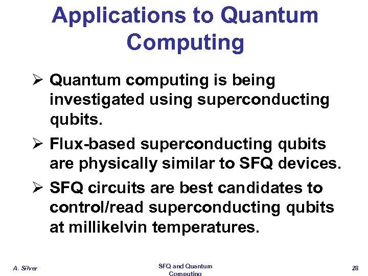 Applications to Quantum Computing Ø Quantum computing is being investigated using superconducting qubits. Ø