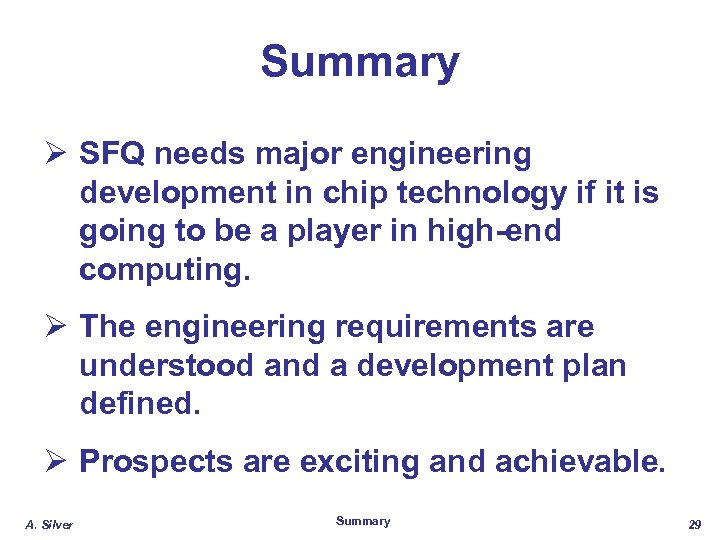 Summary Ø SFQ needs major engineering development in chip technology if it is going