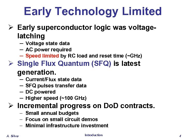 Early Technology Limited Ø Early superconductor logic was voltagelatching – Voltage state data –