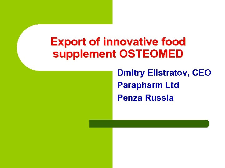 Export of innovative food supplement OSTEOMED Dmitry Elistratov, CEO Parapharm Ltd Penza Russia