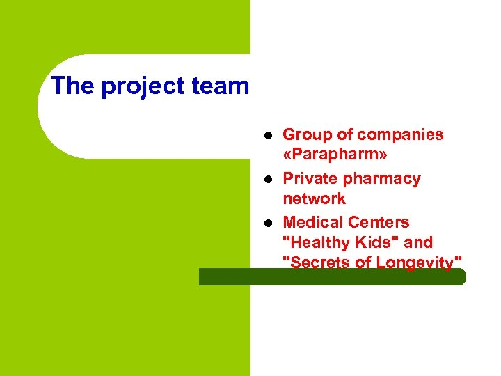 The project team l l l Group of companies «Parapharm» Private pharmacy network Medical