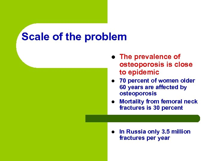 Scale of the problem l The prevalence of osteoporosis is close to epidemic l