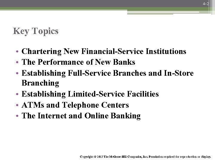 4 -2 Key Topics • Chartering New Financial-Service Institutions • The Performance of New