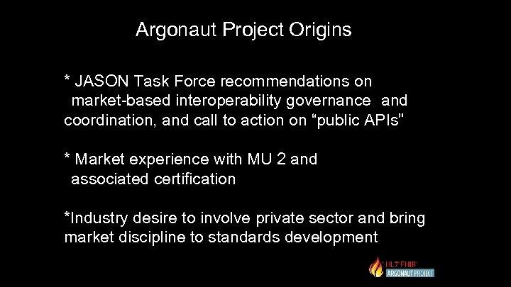 Argonaut Project Origins * JASON Task Force recommendations on market-based interoperability governance and coordination,