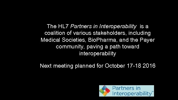 The HL 7 Partners in Interoperability is a coalition of various stakeholders, including Medical