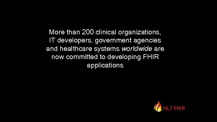 More than 200 clinical organizations, IT developers, government agencies and healthcare systems worldwide are