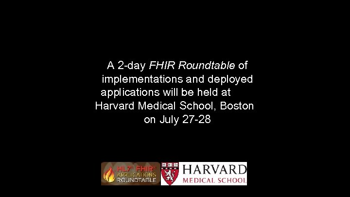 A 2 -day FHIR Roundtable of implementations and deployed applications will be held at