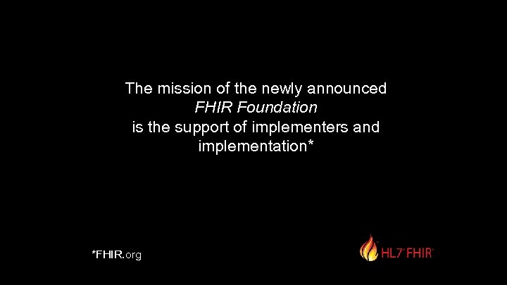 The mission of the newly announced FHIR Foundation is the support of implementers and