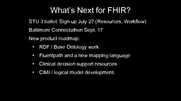 What's Next for FHIR? STU 3 ballot: Sign-up July 27 (Resources, Workflow) Baltimore Connectathon