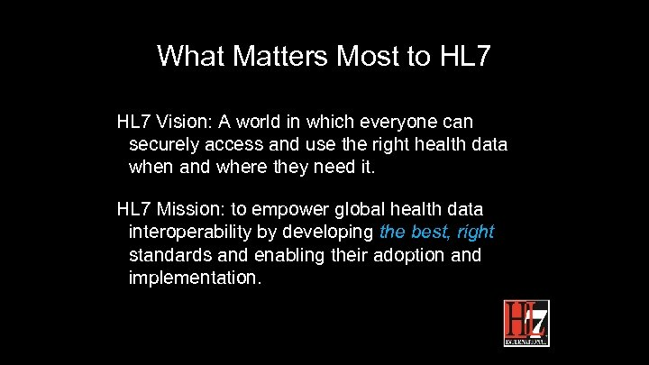 What Matters Most to HL 7 Vision: A world in which everyone can securely