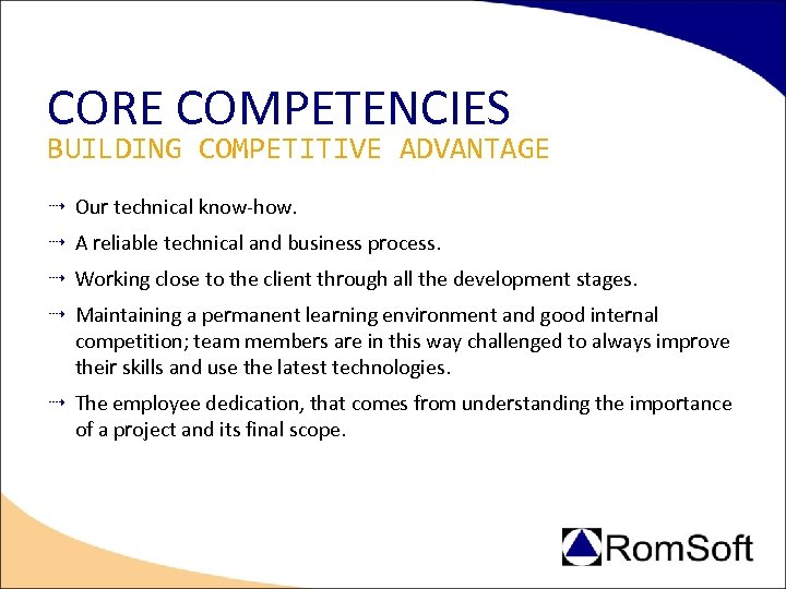 CORE COMPETENCIES BUILDING COMPETITIVE ADVANTAGE Our technical know-how. A reliable technical and business process.