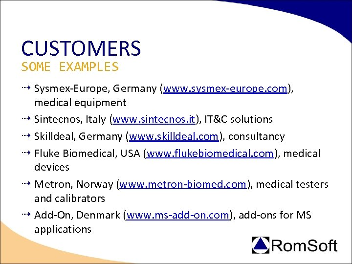 CUSTOMERS SOME EXAMPLES Sysmex-Europe, Germany (www. sysmex-europe. com), medical equipment Sintecnos, Italy (www. sintecnos.