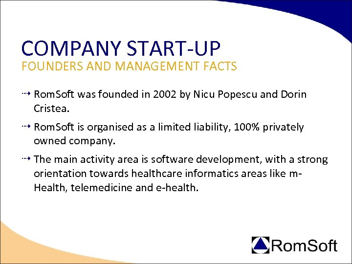 COMPANY START-UP FOUNDERS AND MANAGEMENT FACTS Rom. Soft was founded in 2002 by Nicu