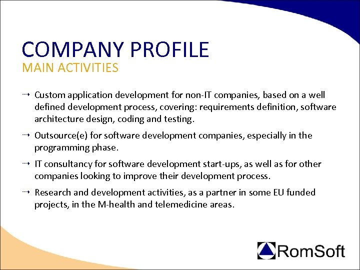 COMPANY PROFILE MAIN ACTIVITIES Custom application development for non-IT companies, based on a well