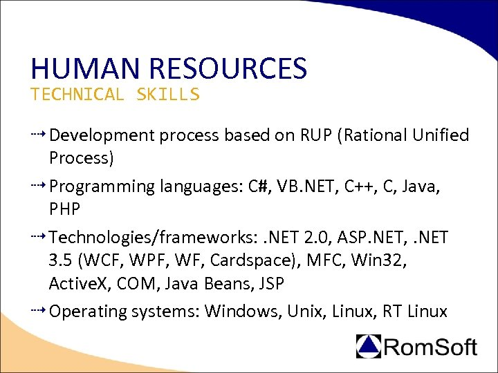 HUMAN RESOURCES TECHNICAL SKILLS Development process based on RUP (Rational Unified Process) Programming languages: