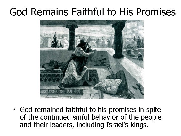 God Remains Faithful to His Promises • God remained faithful to his promises in