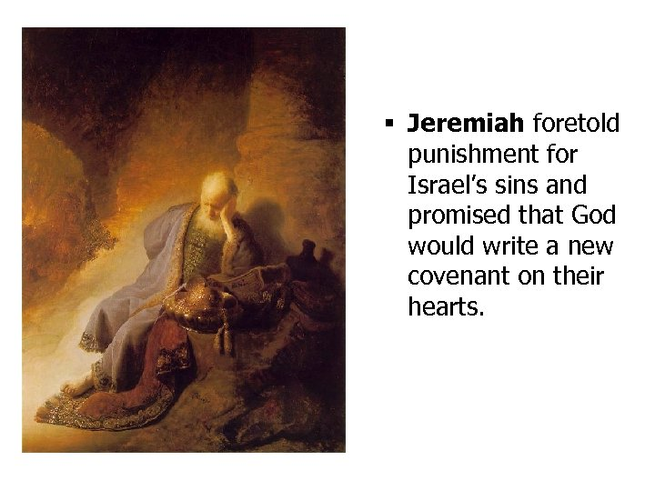 § Jeremiah foretold punishment for Israel's sins and promised that God would write a