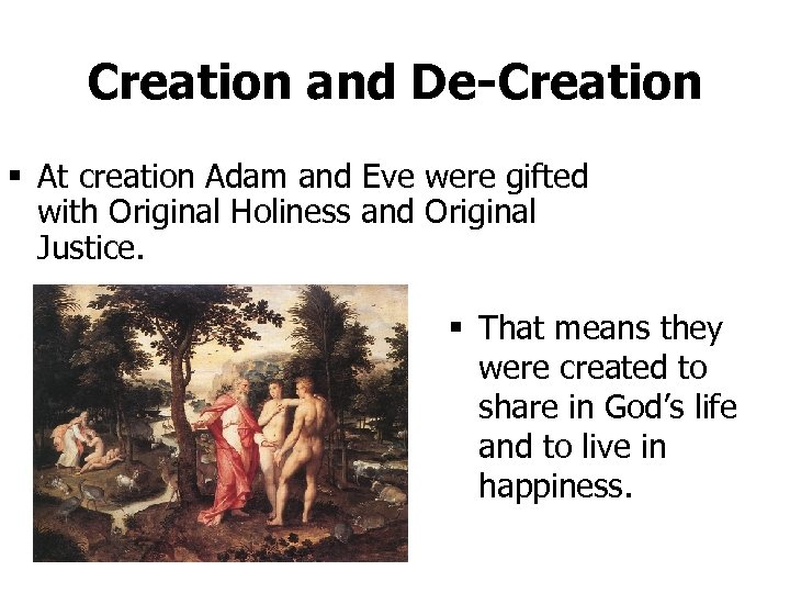 Creation and De-Creation § At creation Adam and Eve were gifted with Original Holiness