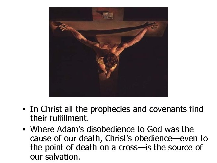 § In Christ all the prophecies and covenants find their fulfillment. § Where Adam's