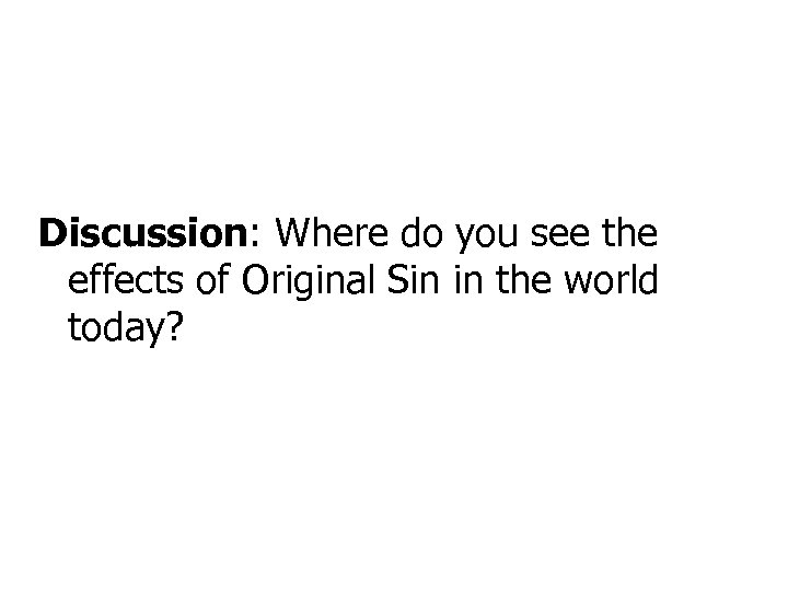 Discussion: Where do you see the effects of Original Sin in the world today?
