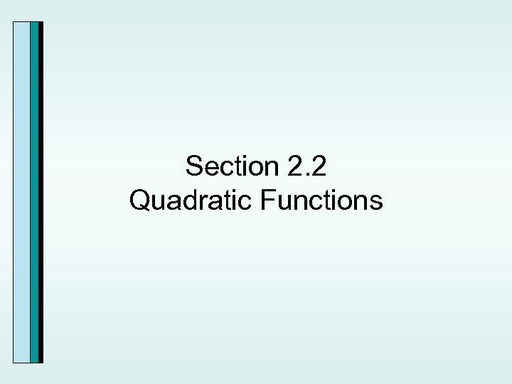 Section 2. 2 Quadratic Functions