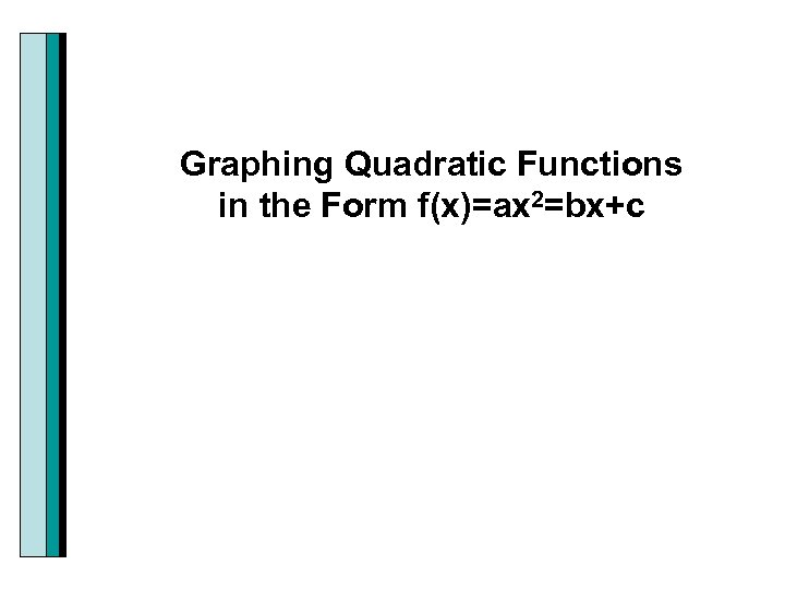 Graphing Quadratic Functions in the Form f(x)=ax 2=bx+c