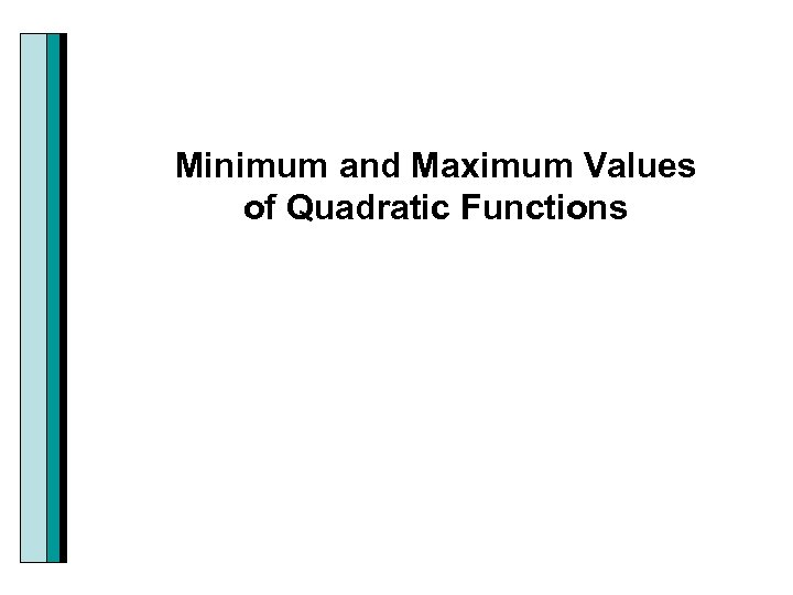 Minimum and Maximum Values of Quadratic Functions