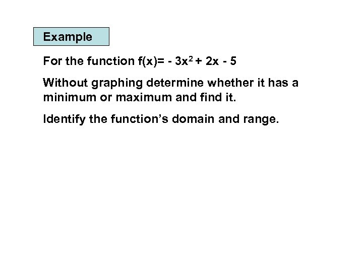 Example For the function f(x)= - 3 x 2 + 2 x - 5