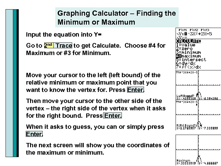 Graphing Calculator – Finding the Minimum or Maximum Input the equation into Y= Go