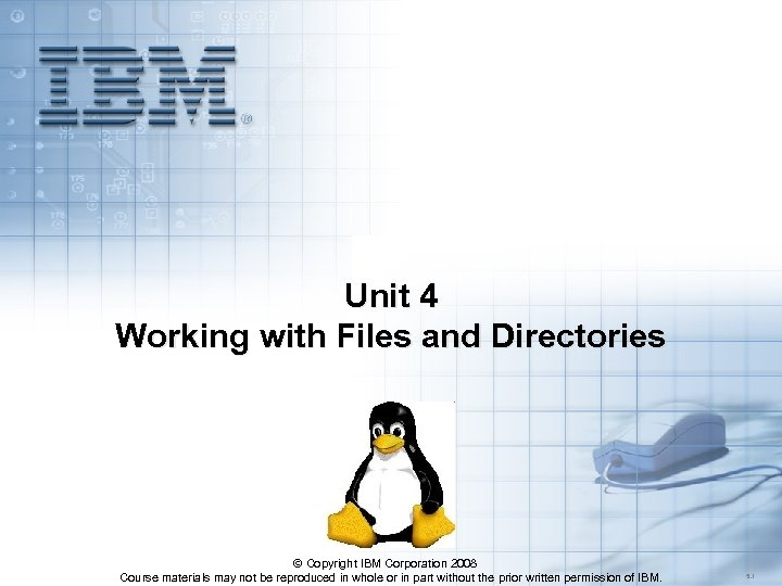 Unit 4 Working with Files and Directories © Copyright IBM Corporation 2008 Course materials