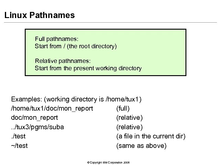 Linux Pathnames Full pathnames: Start from / (the root directory) Relative pathnames: Start from